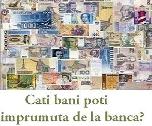 cati bani poti imprumuta de la banca